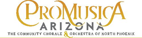 ProMusica Arizona The Community Chorale and Orchestra of North Phoenix