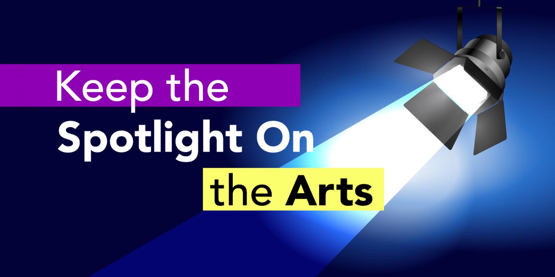 Keep the Spotlight on the Arts
